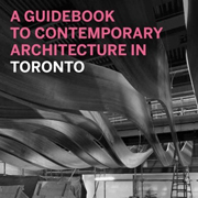 A Guidebook to Contemporary Architecture in Toronto*